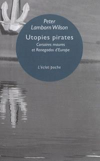 Utopies pirates : corsaires maures et renegados d'Europe