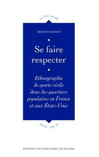 Se faire respecter : ethnographie de sports virils dans les quartiers populaires en France et aux Etats-Unis