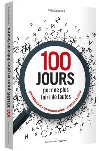100 jours pour ne plus faire de fautes : grammaire, orthographe, conjugaison