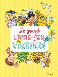 Le grand livre-jeu des vacances : 150 jeux pour apprendre au soleil