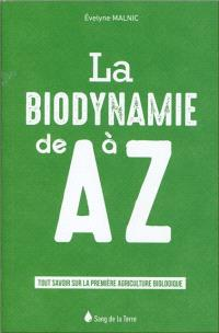 La biodynamie de A à Z : tout savoir sur la première agriculture biologique