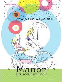 Manon dit toujours non : j'veux pas être une princesse !