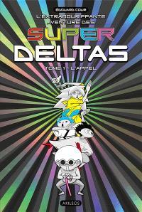 L'extrabouriffante aventure des Super Deltas. Volume 1, L'appel