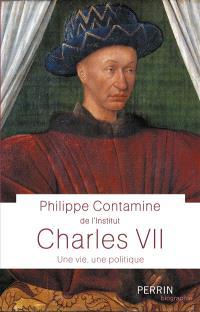 Charles VII : une vie, une politique