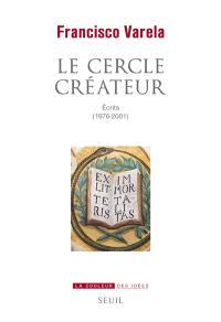 Le cercle créateur : écrits (1976-2001)