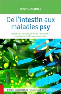 De l'intestin aux maladies psy : bactéries, cellules, aliments, émotions : une extraordinaire communication