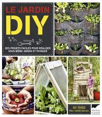 Le jardin DIY : des projets faciles pour réaliser vous-même jardin et potager