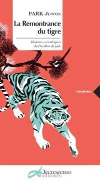 La remontrance du tigre : histoires excentriques du Pavillon du jade
