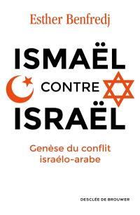 Ismaël contre Israël : genèse du conflit israélo-arabe