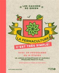 La permaculture, c'est très simple ! : avec un programme en 10 étapes : un jardin autosuffisant et durable, produire mieux et plus (même quand on n'a pas la main verte)