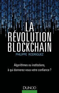 La révolution blockchain : algorithmes ou institutions, à qui donnerez-vous votre confiance ?