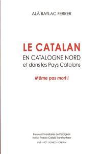 Le catalan en Catalogne Nord et dans les pays catalans : même pas mort !