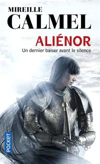 Aliénor. Volume 3, Un dernier baiser avant le silence