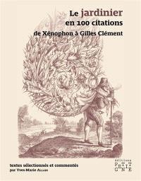Le jardinier en 100 citations : de Xénophon à Gilles Clément