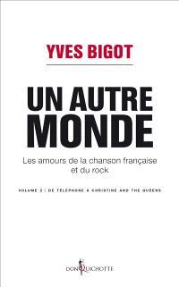 Les amours de la chanson française et du rock. Volume 2, Un autre monde : de Téléphone à Christine and the queens