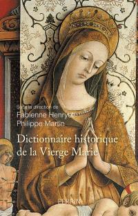 Dictionnaire historique de la Vierge Marie : sanctuaires et dévotions : XVe-XXIe siècle