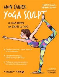 Mon cahier yoga sculpt : le yoga intense qui sculpte le corps !