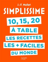 Simplissime : 10, 15, 20 à table, les recettes les + faciles du monde