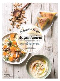 Super nature : 100 recettes gourmandes : certifié bon et sain