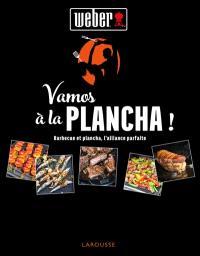 Vamos a la plancha ! : barbecue et plancha, l'alliance parfaite