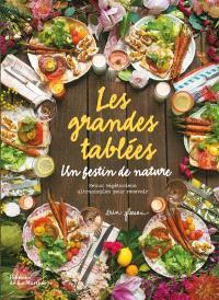Les grandes tablées : un festin de nature : menus végétariens ultrasimples pour recevoir