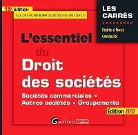 L'essentiel du droit des sociétés : sociétés commerciales, autres sociétés, groupements : édition 2017
