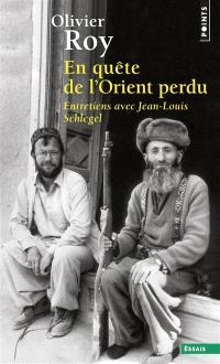 En quête de l'Orient perdu : entretiens avec Jean-Louis Schlegel
