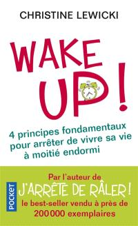 Wake up ! : 4 principes fondamentaux pour arrêter de vivre sa vie à moitié endormi