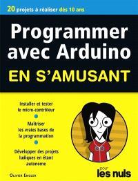 Programmer avec Arduino en s'amusant pour les nuls : 20 projets à réaliser dès 10 ans