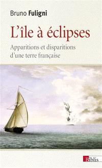L'île à éclipses : apparitions et disparitions d'une terre française