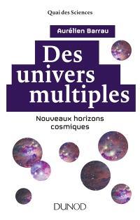Des univers multiples : nouveaux horizons cosmiques