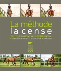 La méthode la Cense : tout sur la relation homme-cheval : éthologie, principes d'éducation, exercices