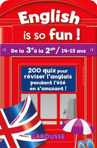 English is so fun ! : de la 3e à la 2de, 14-15 ans : 240 quiz pour réviser l'anglais pendant l'été en s'amusant !