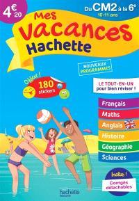 Mes vacances Hachette du CM2 à la 6e, 10-11 ans : le tout-en-un pour bien réviser ! : nouveaux programmes