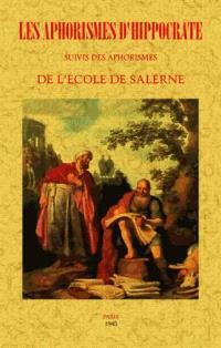 Les aphorismes d'Hippocrate; Suivi de Les aphorismes de l'école de Salerne