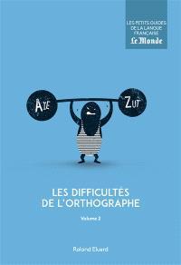 Les difficultés de l'orthographe. Volume 2