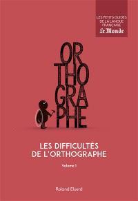 Les difficultés de l'orthographe. Volume 1