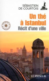 Un thé à Istanbul : récit d'une ville