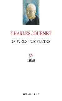 Oeuvres complètes de Charles Journet. Volume 15, Oeuvres, 1958