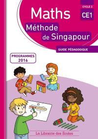 Maths, méthode de Singapour CE1, cycle 2 : guide pédagogique : programmes 2016
