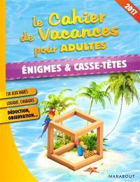 Le cahier de vacances pour adultes : énigmes & casse-têtes 2017