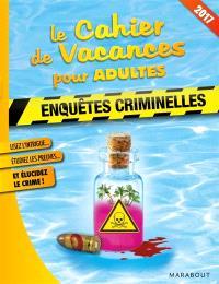 Le cahier de vacances pour adultes : enquêtes criminelles 2017