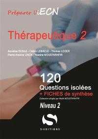 Thérapeutique : 120 questions isolées + fiches de synthèse : niveau 2