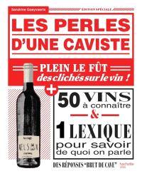 Les perles d'une caviste : plein le fût des clichés sur le vin ! : 50 vins à connaître & 1 lexique pour savoir de quoi on parle
