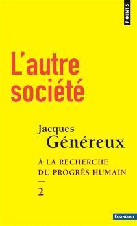 A la recherche du progrès humain. Volume 2, L'autre société