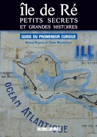 Ile de Ré : petits secrets et grandes histoires : guide du promeneur curieux