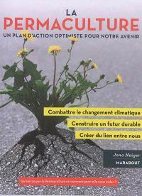 La promesse de la permaculture : une démarche novatrice pour : stopper le réchauffementt climatique, construire un avenir plus résilient, revitaliser nos communautés