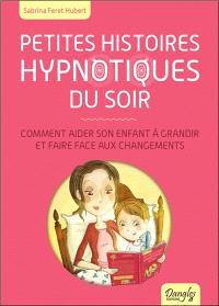 Petites histoires hypnotiques du soir : comment aider son enfant à grandir et faire face aux changements