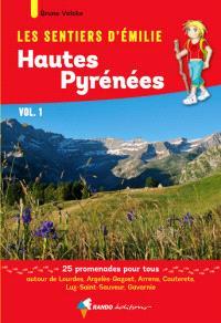 Les sentiers d'Emilie : Hautes-Pyrénées : 25 promenades pour tous. Volume 1, Autour de Lourdes, Argelès-Gazost, Arrens, Cauterets, Luz-Saint-Sauveur, Gavarnie