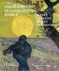 Chefs-d'oeuvre de la collection Bührle : Manet, Cézanne, Monet, Van Gogh... : exposition, Lausanne, Fondation de l'Hermitage, du 7 avril au 29 octobre 2017